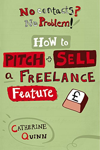 No Contacts? No Problem!: Start earning as a freelance journalist in four weeks! (English Edition) por Catherine Quinn
