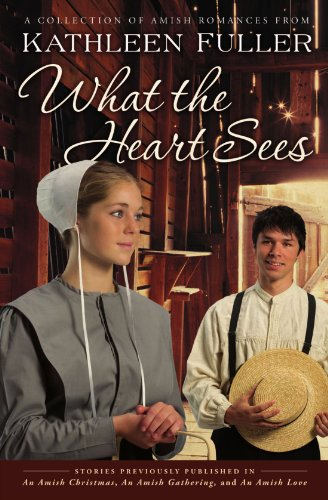 What The Heart Sees A Collection Of Amish Romances