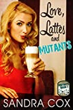 Love, Lattes, and Mutants by Sandra Cox front cover