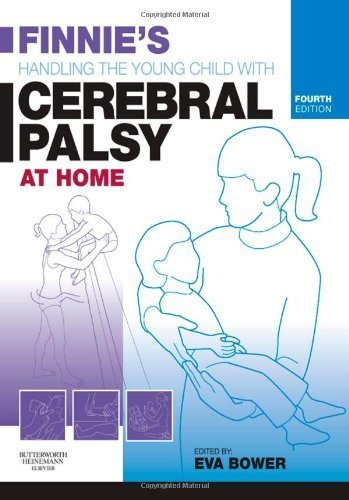 Finnie's Handling the Young Child with Cerebral Palsy at Home, 4e by Eva Bower PhD FCSP (Editor), Annabel Milne (Illustrator) (30-Oct-2008) Paperback