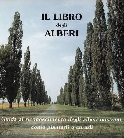 Il libro degli alberi. Guida al riconoscimento degli alberi nostrani, come piantarli e curarli.