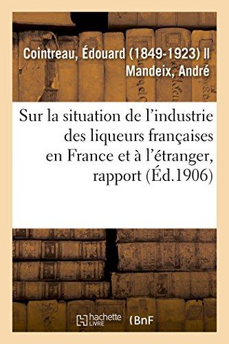 Rapport spécial sur la situation de l'industrie des liqueurs françaises en France et à l'étranger par Édouard Cointreau