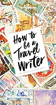 How to Be A Travel Writer (Lonely Planet) (English Edition) di [George, Don]