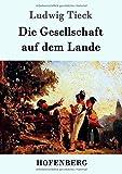 Die Gesellschaft auf dem Lande - Ludwig Tieck