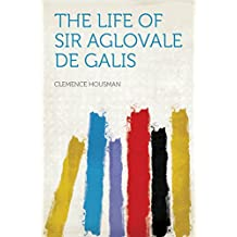 The Life of Sir Aglovale De Galis