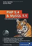 PHP 5.4 und MySQL 5.5: Grundlagen, Anwendung, Praxiswissen, Objektorientierung, MVC, Sichere Webanwendungen, PHP-Frameworks, Performancesteigerungen, CakePHP (Galileo Computing)