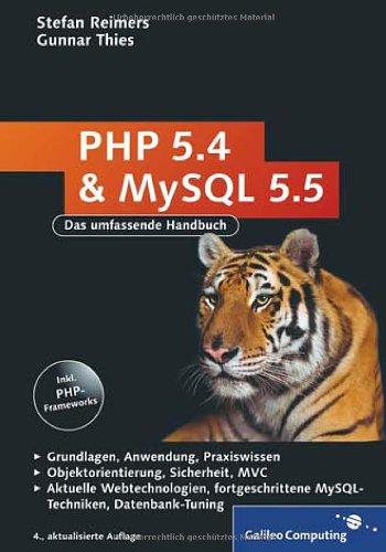 Galileo Computing PHP 5.4 und MySQL 5.5: Grundlagen, Anwendung, Praxiswissen, Objektorientierung, MVC, Sichere Webanwendungen, PHP-Frameworks, Performancesteigerungen, CakePHP (Galileo Computing)