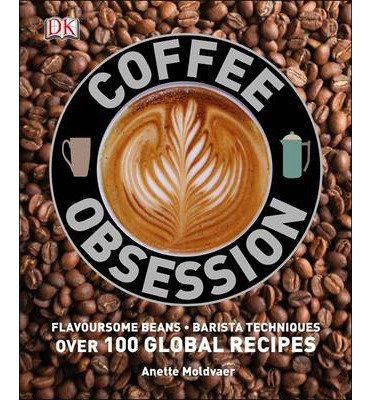 [(Coffee Obsession)] [ By (author) Anette Moldvaer ] [July, 2014]