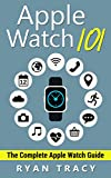 Apple Watch: Apple Watch 101 Guide (watches, apps, ios, iphone, technology)