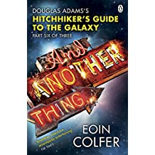 And Another Thing .: Douglas Adams' Hitchhiker's Guide to the Galaxy. As heard on BBC Radio 4 (Hitchhikers Guide 6)