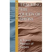 Tracking the Queen of Sheba: A Travel Memoir of Yemen (English Edition)