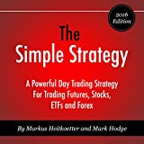 The Simple Strategy: A Powerful Day Trading Strategy for Trading Futures, Stocks, ETFs and Forex
