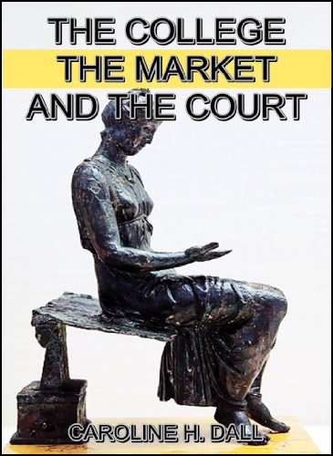 The College, the Market, and the Court : or Woman's relation to education, labor and law (English Edition)