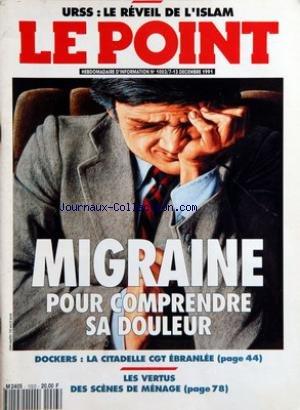 POINT (LE) [No 1003] du 07/12/1991 - U.R.S.S. - LE REVEIL DE L'ISLAM - MIGRAINE - POUR COMPRENDRE SA DOULEUR - DOCKERS - LA CITADELLE CGT EBRANLEE - LES VERTUS DES SCENES DE MENAGE - ART CONTEMPORAIN - BERNARD VENET