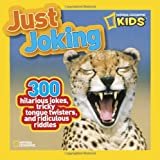 Just Joking: 300 Hilarious Jokes, Tricky Tongue Twisters, and Ridiculous Riddles (National Geographic Kids)