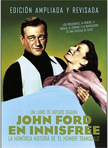 John Ford en Innesfree: La homérica historia de El hombre tranquilo. Ediciona amplada