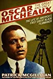 Oscar Micheaux: The Great and Only: The Life of America's First Black Filmmaker by Patrick McGilligan (2007-06-12)