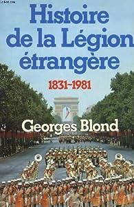 Histoire de la légion étrangère, 1831-1981 par Georges Blond