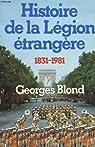 Histoire de la légion étrangère, 1831-1981 par Blond