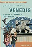 Venedig - Ein Reiseführer für Kinder und die ganze Familie: Pollino und Pollina entdecken die Welt