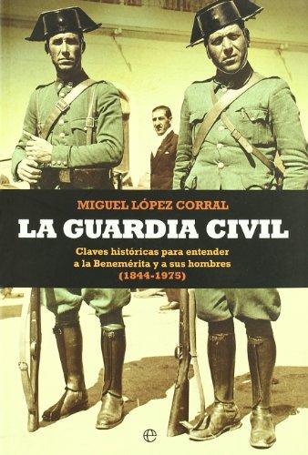 Guardia civil, la (Historia Divulgativa) por Miguel Lopez Corral