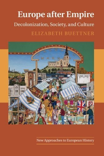 Europe after Empire: Decolonization, Society, and Culture (New Approaches to European History) by Elizabeth Buettner (2016-03-29)