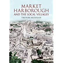 Market Harborough and the Local Villages by Trevor Hickman (2011) Paperback