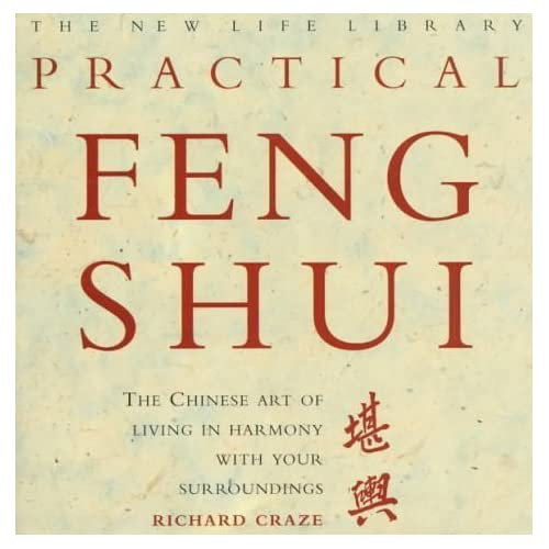 Practical Feng Shui: The Chinese Art of Living in Harmony With Your Surroundings (New Life Library Series) by Richard Craze (1997-10-01)