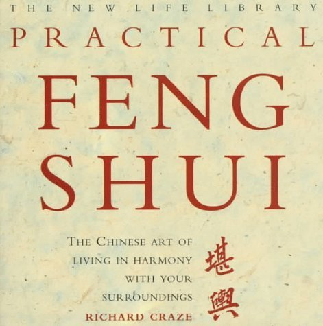 Practical Feng Shui: The Chinese Art of Living in Harmony With Your Surroundings (New Life Library Series) by Craze, Richard (1997) Hardcover