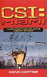 CSI Miami - Harm for the Holidays - Heart Attack: by Donn Cortez (2007-03-05)