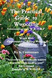 The original Practical Guide to Wwoofing: Volunteering with W.W.O.O.F - 'WORLD WIDE OPPORTUNITIES/ WILLING WORKERS  ON ORGANIC FARMS'