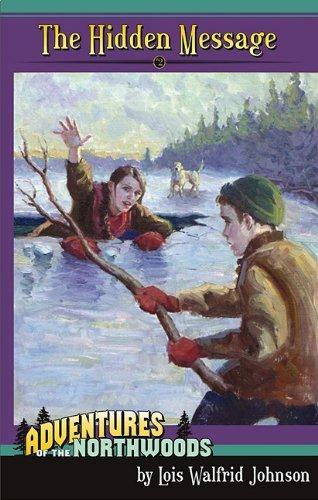 The Hidden Message (Adventures of the Northwoods (Mott Media Paperback)) by Lois Walfrid Johnson (2009-10-20)