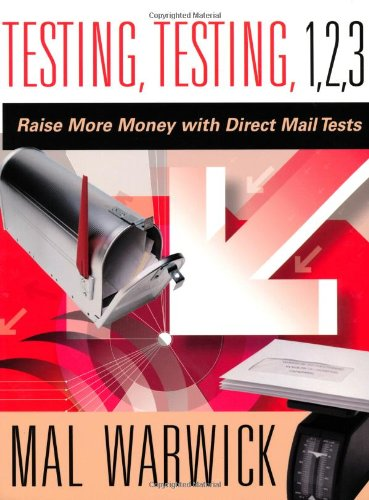 Testing, Testing 1, 2, 3: Raise More Money with Direct Mail Tests (The Mal Warwick Fundraising Series)