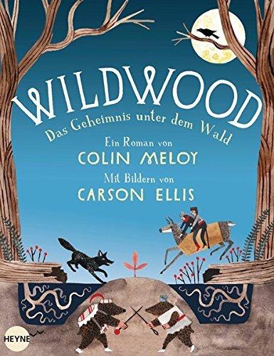 Wildwood - Das Geheimnis unter dem Wald: Roman by Colin Meloy (2013-11-25)