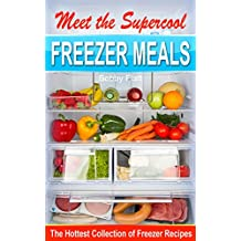 Meet the Supercool Freezer Meals: The Hottest Collection of Freezer Recipes (English Edition)