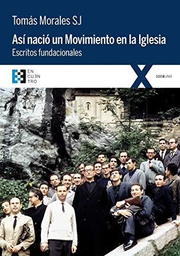 Así nació un movimiento en la Iglesia: Escritos fundacionales (100XUNO nº 35) por Tomás Morales S.J.