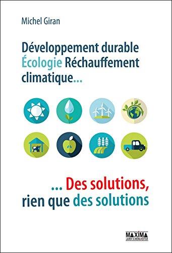Développement durable, écologie, réchauffement climatique : des solutions, rien que des solutions