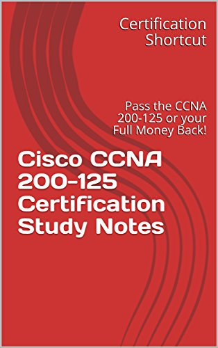 Cisco CCNA 200-125 Certification Study Notes: Pass the CCNA 200-125 or your Full Money Back! (English Edition) (125 Prüfungen)