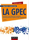La GPEC - 3e éd. - Construire une démarche de gestion prévisionnelle des emplois et des compétences