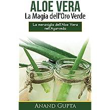 Aloe Vera: La Magia dell'Oro Verde: La meraviglia dell'Aloe Vera nell'Ayurveda (Italian Edition)