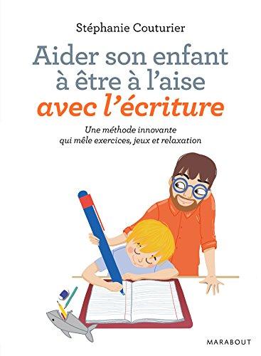 Aider son enfant à être à l'aise avec l'écriture : Une méthode innovante qui mêle exercice, jeux et relaxation (Essai-Enfants Education)