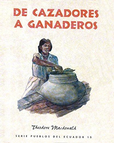 De cazadores a ganaderos (Colección Pueblos del Ecuador) por Theodore Macdonald