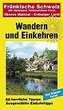 Wandern und Einkehren Fränkische Schweiz: mit Naturpark Veldensteiner Forst, Oberes Maintal, Coburger Land