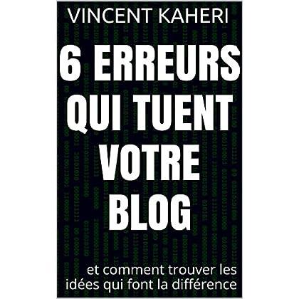 6 erreurs qui tuent votre blog: et comment trouver les idées qui font la différence (Expert en 30 minutes t. 8)