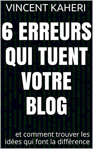 6 erreurs qui tuent votre blog: et comment trouver les ides qui font la diffrence (Expert en 30 minutes t. 8)