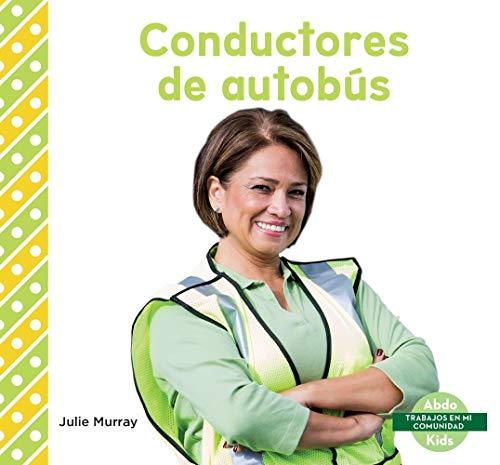 Conductores de autobús / Bus Drivers (Trabajos En Mi Comunidad) por Julie Murray