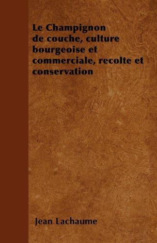 Le Champignon de couche, culture bourgeoise et commerciale, rÃcolte et conservation par Jean Lachaume