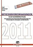 Betriebsvereinbarungen 2011: Eine Sammlung von Muster-Betriebsvereinbarungen mit Erläuterungen für Arbeitgeber und Betriebsräte