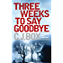 Three Weeks to Say Goodbye (English Edition)