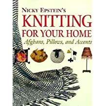 Nicky Epstein's Knitting For Your Home: Afghans, Pillows, and Accents by Nicky Epstein (2000-08-19)